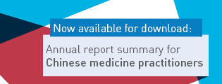Now available for download: Annual report summary for Chinese medicine practitioners.